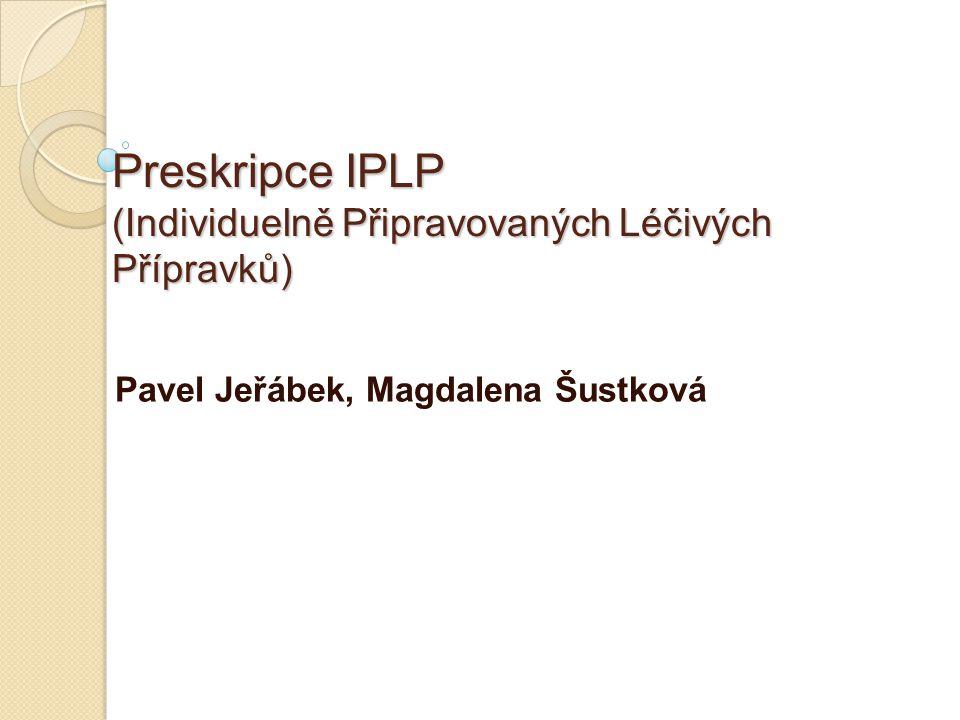 Preskripce IPLP (Individuelně Připravovaných Léčivých Přípravků) Pavel Jeřábek, Magdalena Šustková