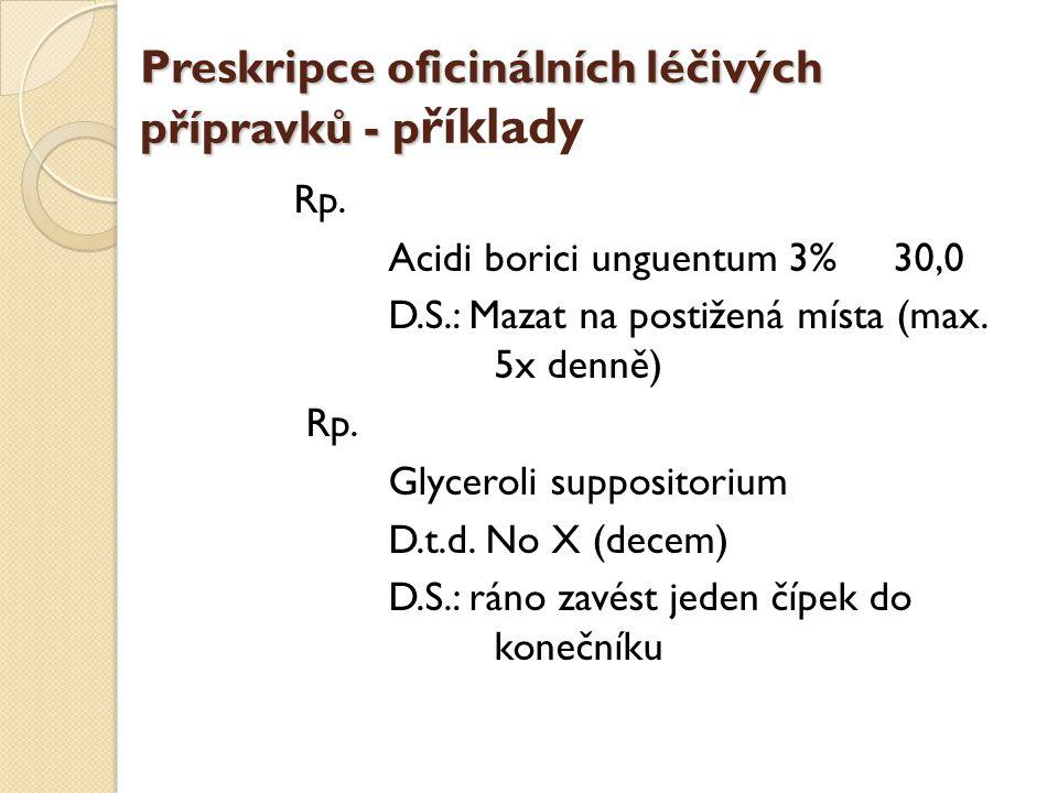 Preskripce oficinálních léčivých přípravků - p Preskripce oficinálních léčivých přípravků - p říklady Rp. Acidi borici unguentum 3% 30,0 D.S.: Mazat n