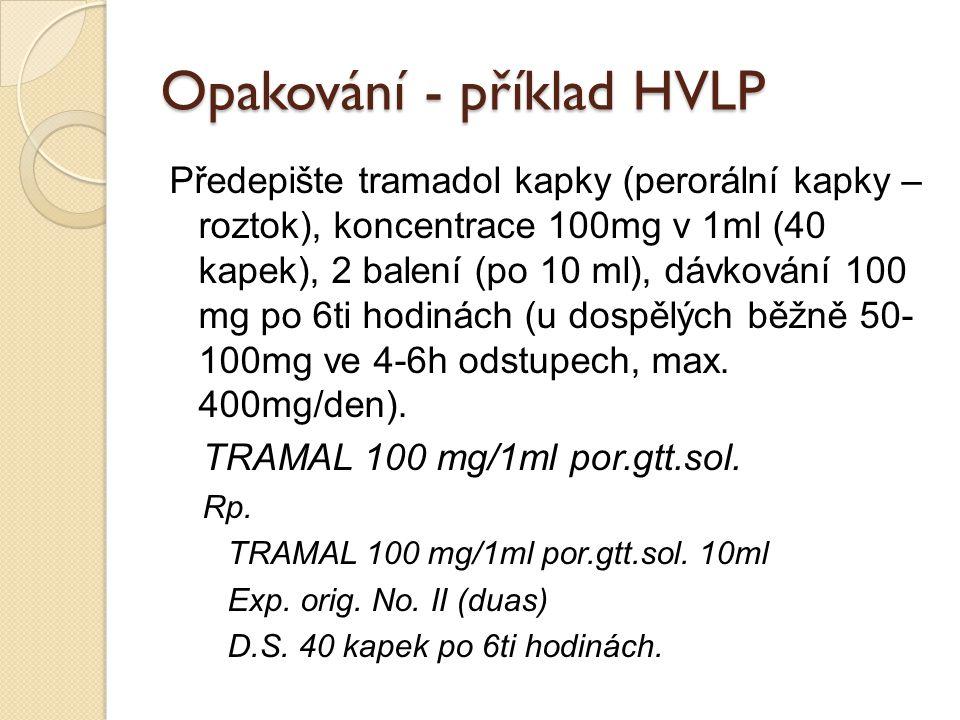 Opakování - příklad HVLP Předepište tramadol kapky (perorální kapky – roztok), koncentrace 100mg v 1ml (40 kapek), 2 balení (po 10 ml), dávkování 100