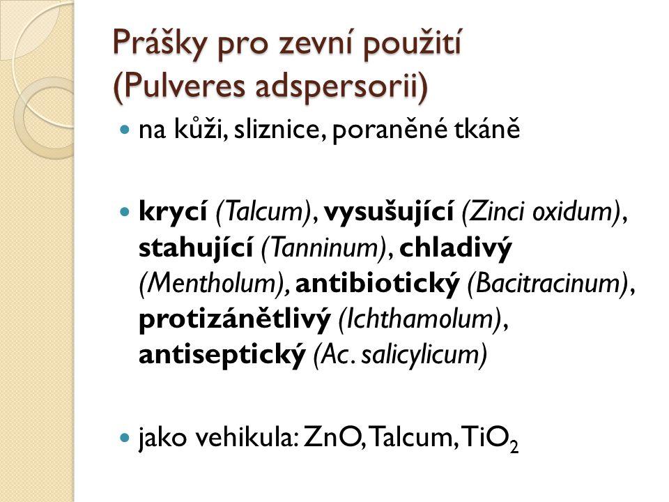 Prášky pro zevní použití (Pulveres adspersorii) na kůži, sliznice, poraněné tkáně krycí (Talcum), vysušující (Zinci oxidum), stahující (Tanninum), chl