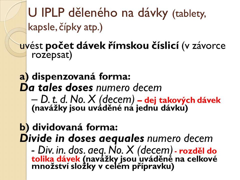 U IPLP děleného na dávky (tablety, kapsle, čípky atp.) uvést počet dávek římskou číslicí (v závorce rozepsat) a) dispenzovaná forma: Da tales doses nu