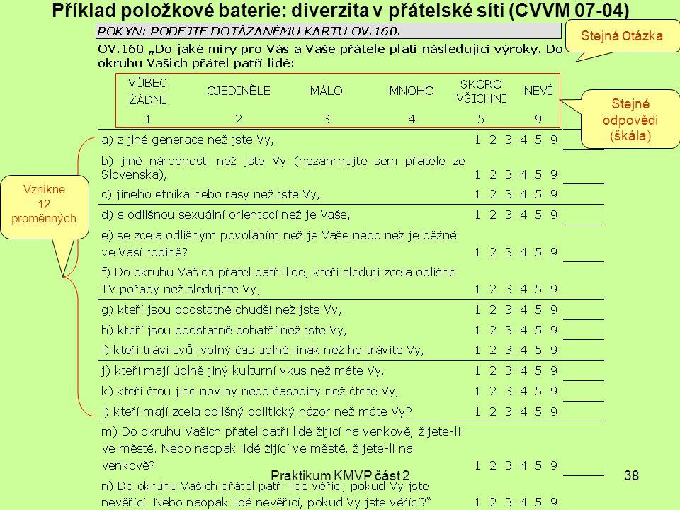 Praktikum KMVP část 238 Příklad položkové baterie: diverzita v přátelské síti (CVVM 07-04) Stejná o tázka Stejné odpovědi (škála) Vznikne 12 proměnnýc