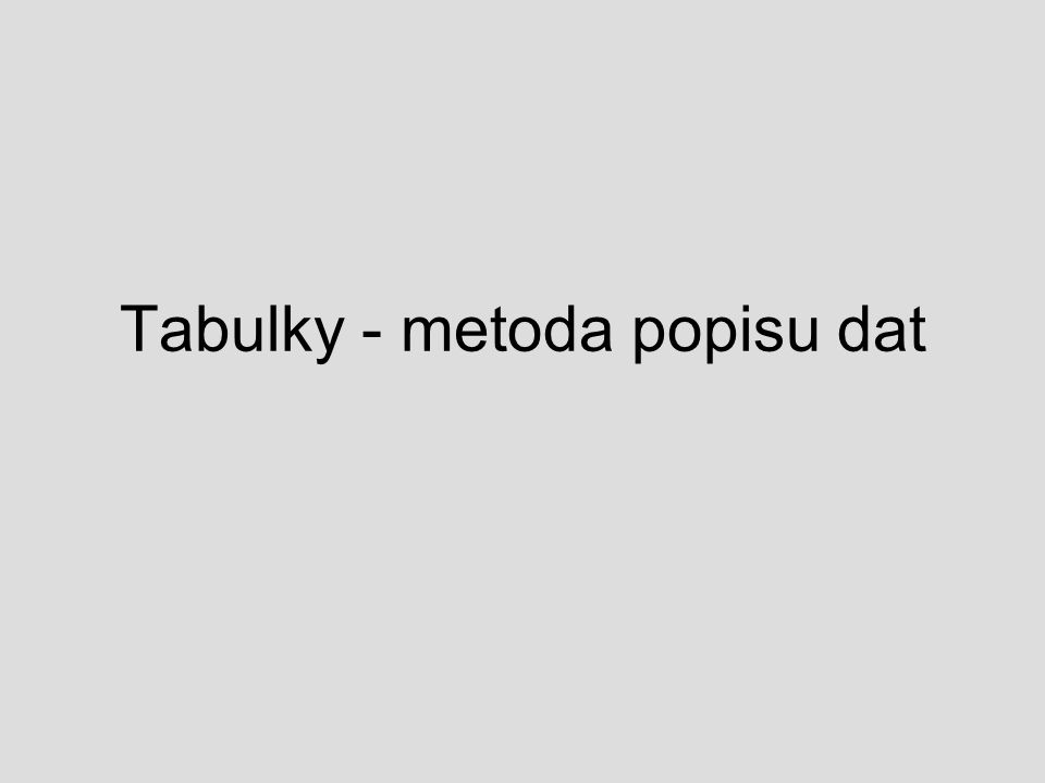 Praktikum KMVP část 28 Tabulky jako metoda popisu Co nám řekne tabulka.