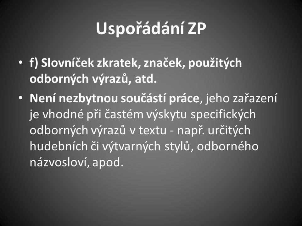 Uspořádání ZP f) Slovníček zkratek, značek, použitých odborných výrazů, atd.