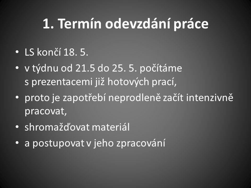 1. Termín odevzdání práce LS končí 18. 5. v týdnu od 21.5 do 25.