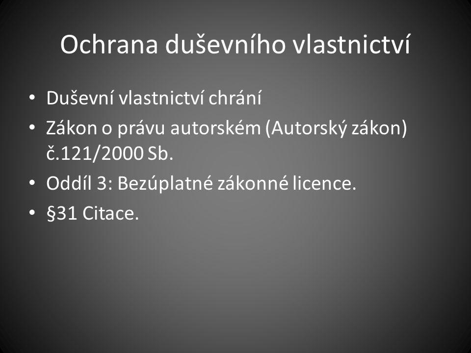 Ochrana duševního vlastnictví Duševní vlastnictví chrání Zákon o právu autorském (Autorský zákon) č.121/2000 Sb.