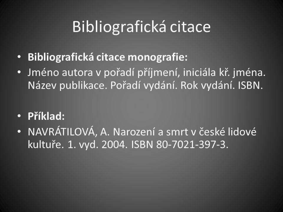 Bibliografická citace Bibliografická citace monografie: Jméno autora v pořadí příjmení, iniciála kř.