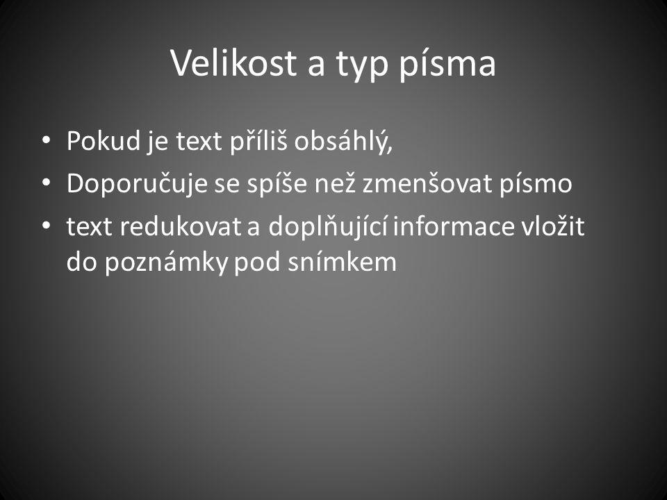 Velikost a typ písma Pokud je text příliš obsáhlý, Doporučuje se spíše než zmenšovat písmo text redukovat a doplňující informace vložit do poznámky pod snímkem