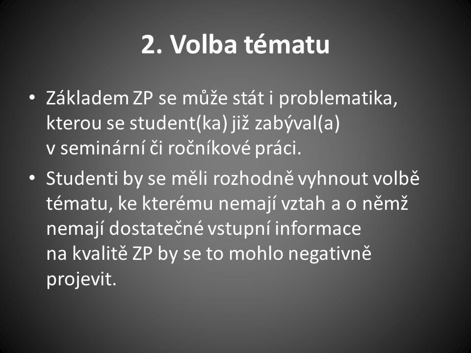 2. Volba tématu Základem ZP se může stát i problematika, kterou se student(ka) již zabýval(a) v seminární či ročníkové práci. Studenti by se měli rozh