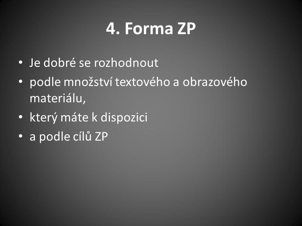 4. Forma ZP Je dobré se rozhodnout podle množství textového a obrazového materiálu, který máte k dispozici a podle cílů ZP
