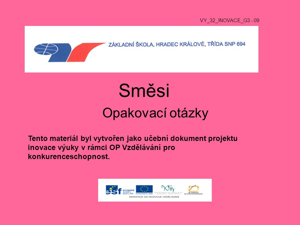 Směsi Opakovací otázky VY_32_INOVACE_G3 - 09 Tento materiál byl vytvořen jako učební dokument projektu inovace výuky v rámci OP Vzdělávání pro konkurenceschopnost.