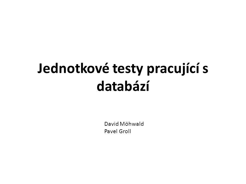 Jednotkové testy pracující s databází David Möhwald Pavel Groll
