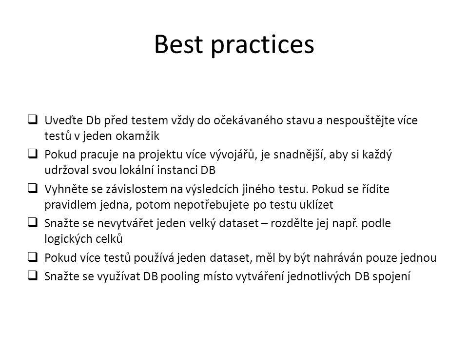 Best practices  Uveďte Db před testem vždy do očekávaného stavu a nespouštějte více testů v jeden okamžik  Pokud pracuje na projektu více vývojářů, je snadnější, aby si každý udržoval svou lokální instanci DB  Vyhněte se závislostem na výsledcích jiného testu.