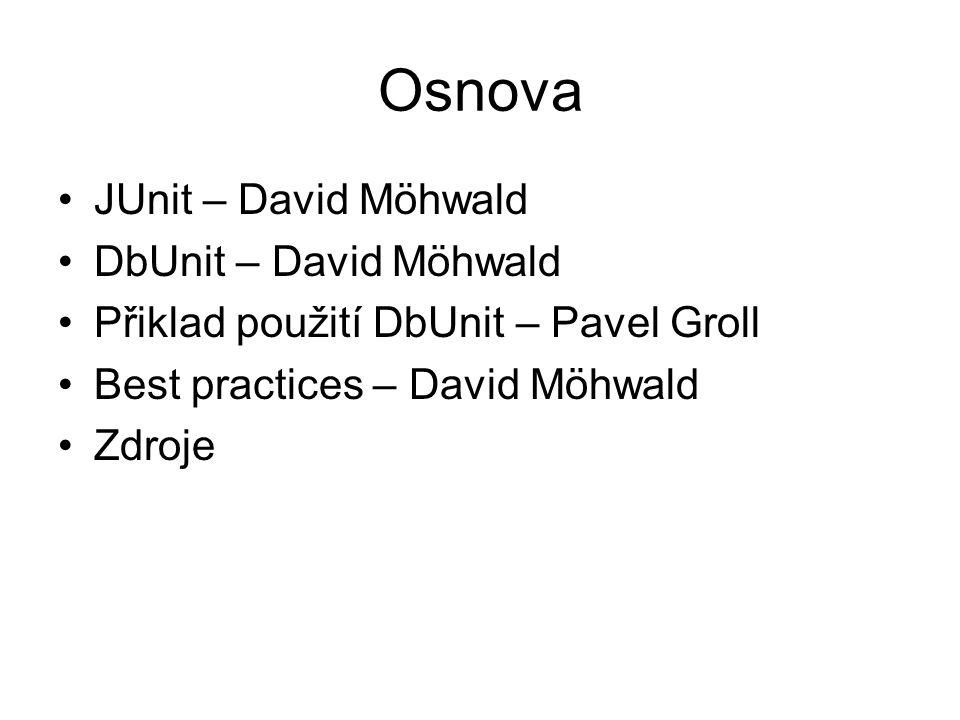 Osnova JUnit – David Möhwald DbUnit – David Möhwald Přiklad použití DbUnit – Pavel Groll Best practices – David Möhwald Zdroje