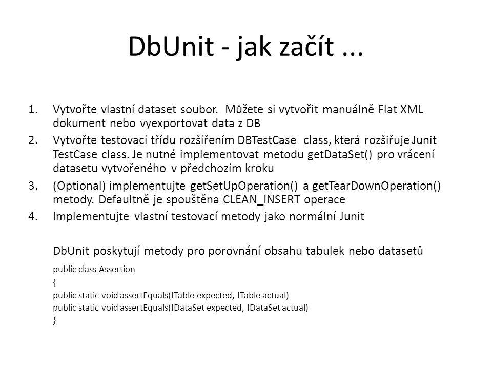 Příklad použití DbUnit XML datafile Metody getConnection() a getDataSet() Metody getSetUp() a getTearDown() public void createEmployee( EmployeeValueObject emplVo ) public EmployeeValueObject getEmployeeBySocialSecNum( String ssn ) public void updateEmployee( EmployeeValueObject emplVo ) public void deleteEmployee( EmployeeValueObject emplVo )