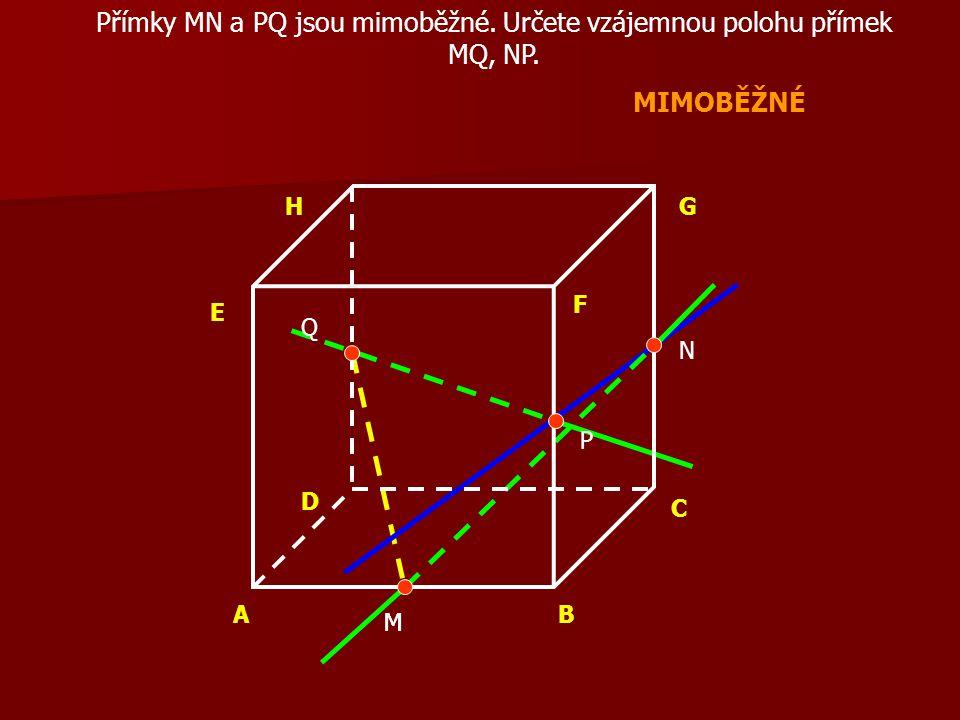 AB C D E F GH Přímky MN a PQ jsou mimoběžné. Určete vzájemnou polohu přímek MQ, NP.