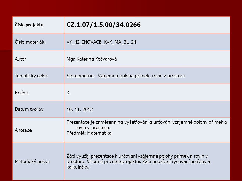 Číslo projektu CZ.1.07/1.5.00/34.0266 Číslo materiálu VY_42_INOVACE_KvK_MA_3L_24 Autor Mgr.
