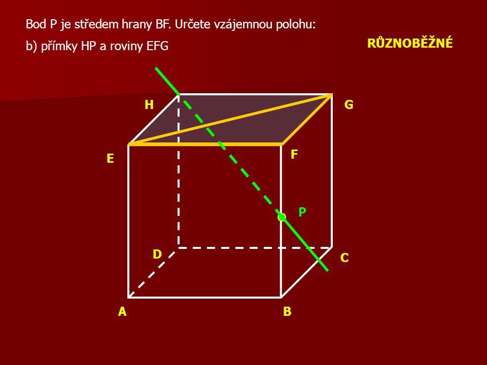 AB C D E F GH Bod P je středem hrany BF.