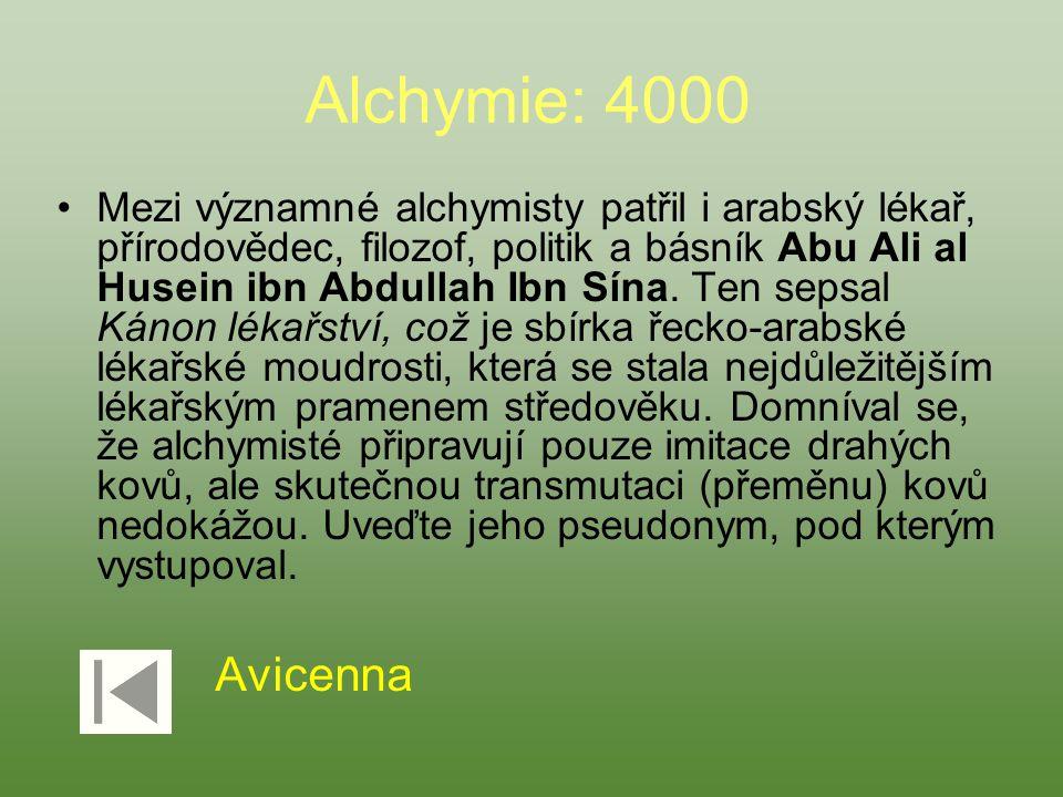 Alchymie: 4000 Mezi významné alchymisty patřil i arabský lékař, přírodovědec, filozof, politik a básník Abu Ali al Husein ibn Abdullah Ibn Sína. Ten s