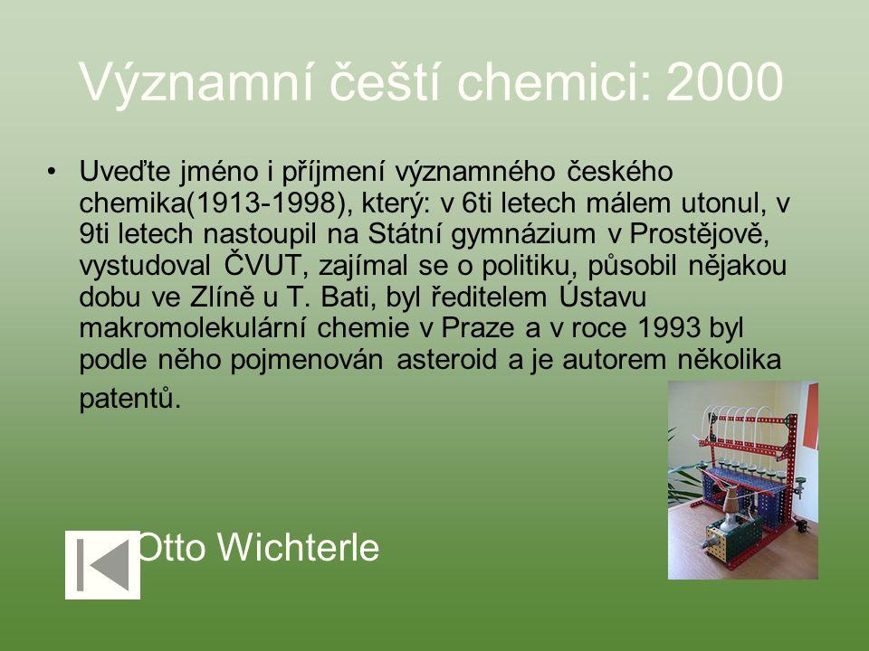 Významní čeští chemici: 2000 Uveďte jméno i příjmení významného českého chemika(1913-1998), který: v 6ti letech málem utonul, v 9ti letech nastoupil n