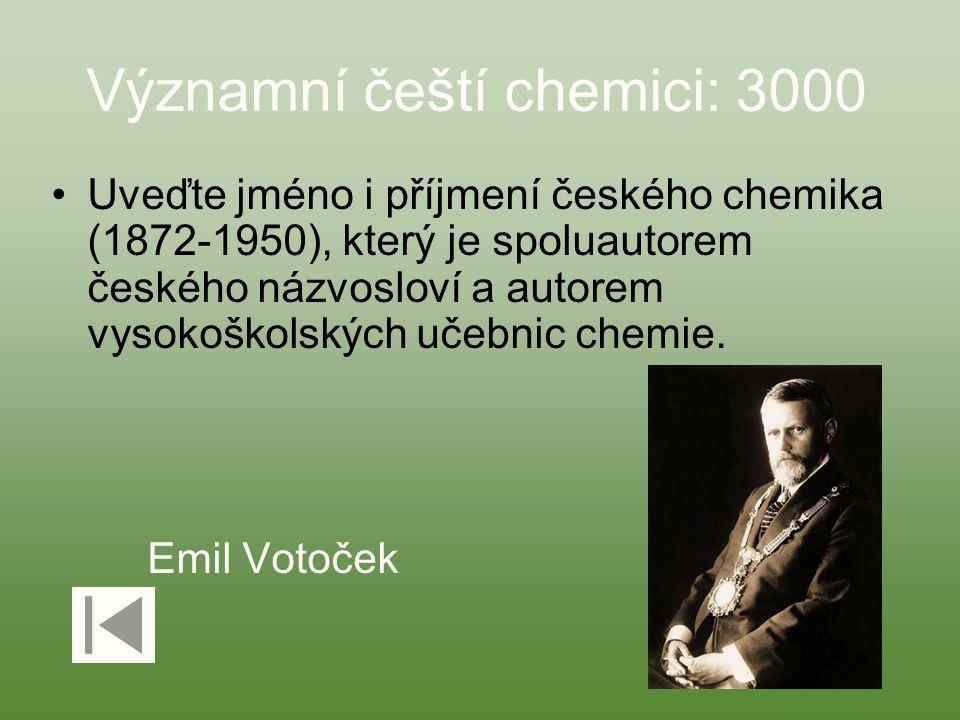 Významní čeští chemici: 3000 Uveďte jméno i příjmení českého chemika (1872-1950), který je spoluautorem českého názvosloví a autorem vysokoškolských u