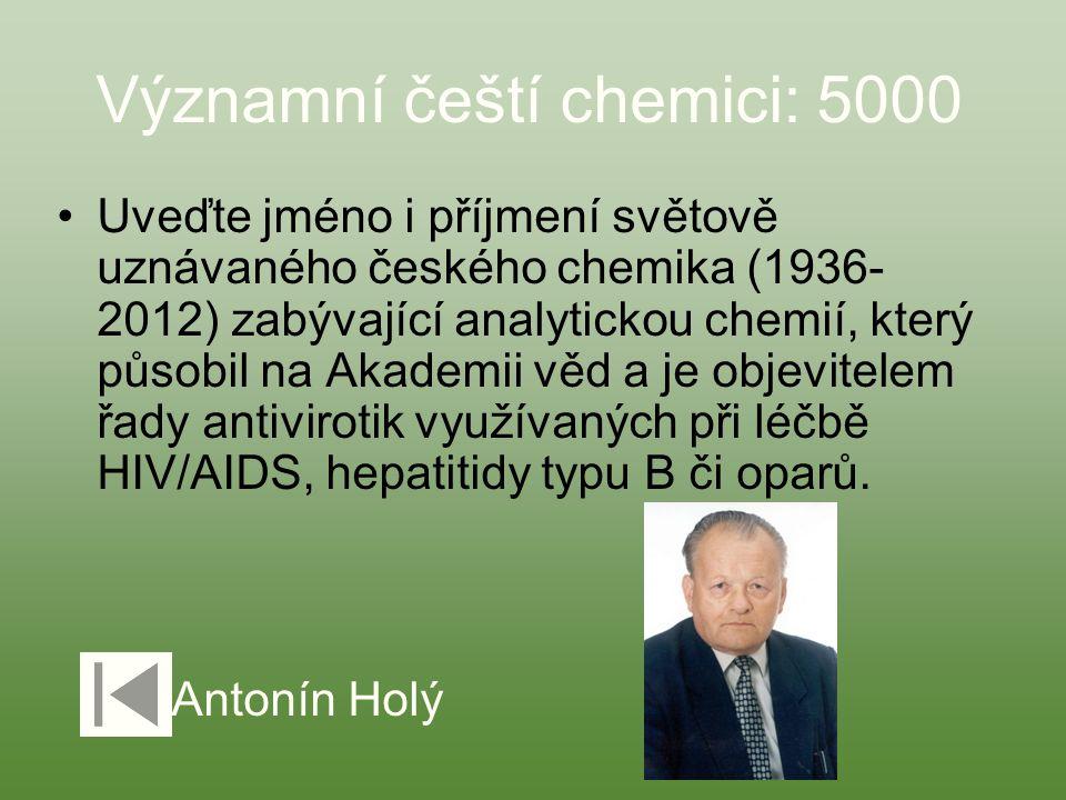 Významní čeští chemici: 5000 Uveďte jméno i příjmení světově uznávaného českého chemika (1936- 2012) zabývající analytickou chemií, který působil na A