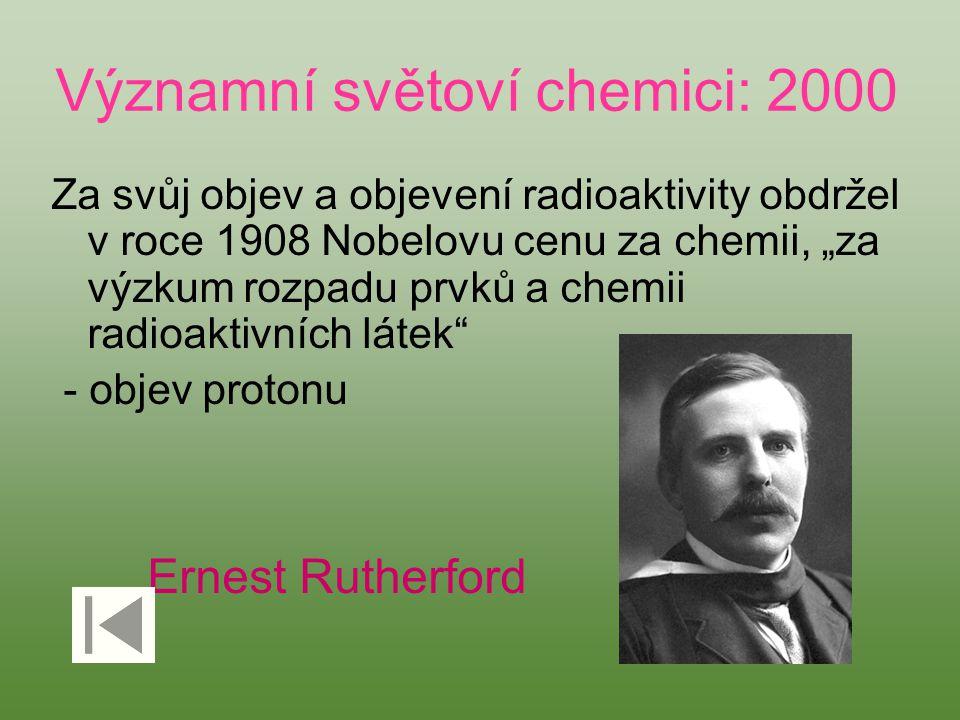 """Významní světoví chemici: 2000 Za svůj objev a objevení radioaktivity obdržel v roce 1908 Nobelovu cenu za chemii, """"za výzkum rozpadu prvků a chemii r"""
