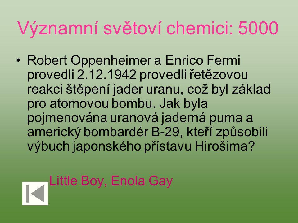 Významní světoví chemici: 5000 Robert Oppenheimer a Enrico Fermi provedli 2.12.1942 provedli řetězovou reakci štěpení jader uranu, což byl základ pro