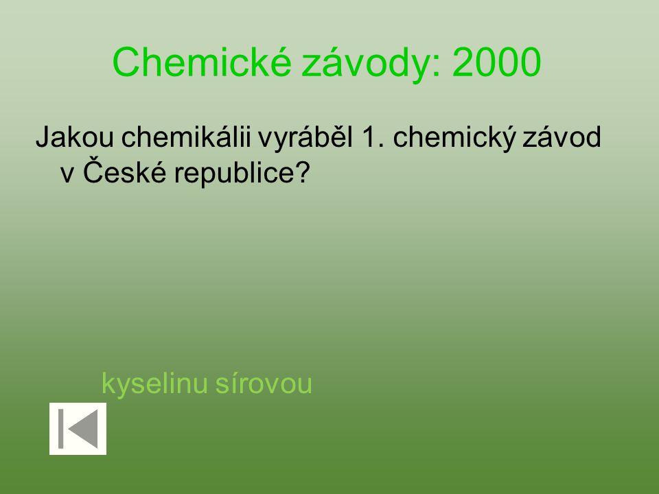Chemické závody: 2000 Jakou chemikálii vyráběl 1. chemický závod v České republice? kyselinu sírovou