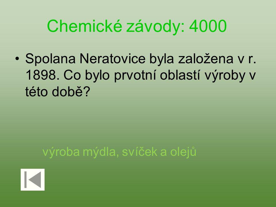 Chemické závody: 4000 Spolana Neratovice byla založena v r. 1898. Co bylo prvotní oblastí výroby v této době? výroba mýdla, svíček a olejů