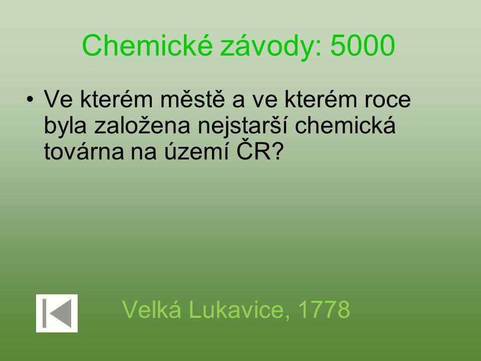 Chemické závody: 5000 Ve kterém městě a ve kterém roce byla založena nejstarší chemická továrna na území ČR? Velká Lukavice, 1778
