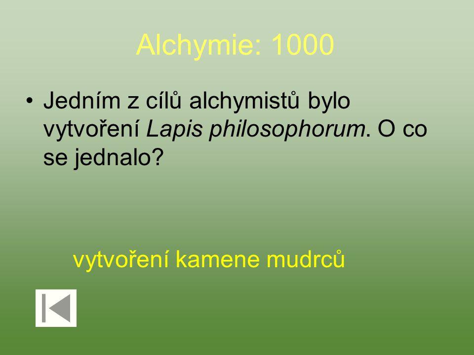 Alchymie: 1000 Jedním z cílů alchymistů bylo vytvoření Lapis philosophorum. O co se jednalo? vytvoření kamene mudrců