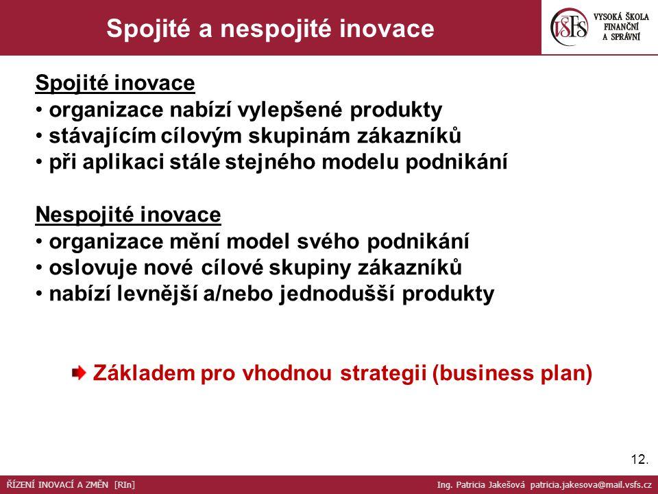 12. Spojité a nespojité inovace Spojité inovace organizace nabízí vylepšené produkty stávajícím cílovým skupinám zákazníků při aplikaci stále stejného