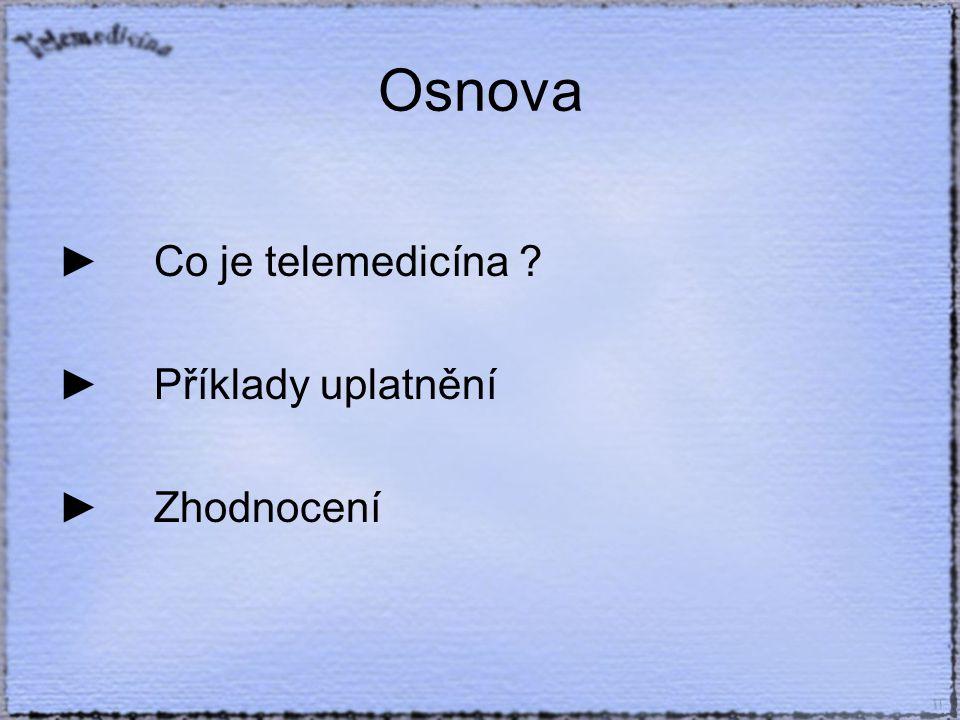 Osnova ►Co je telemedicína ►Příklady uplatnění ►Zhodnocení