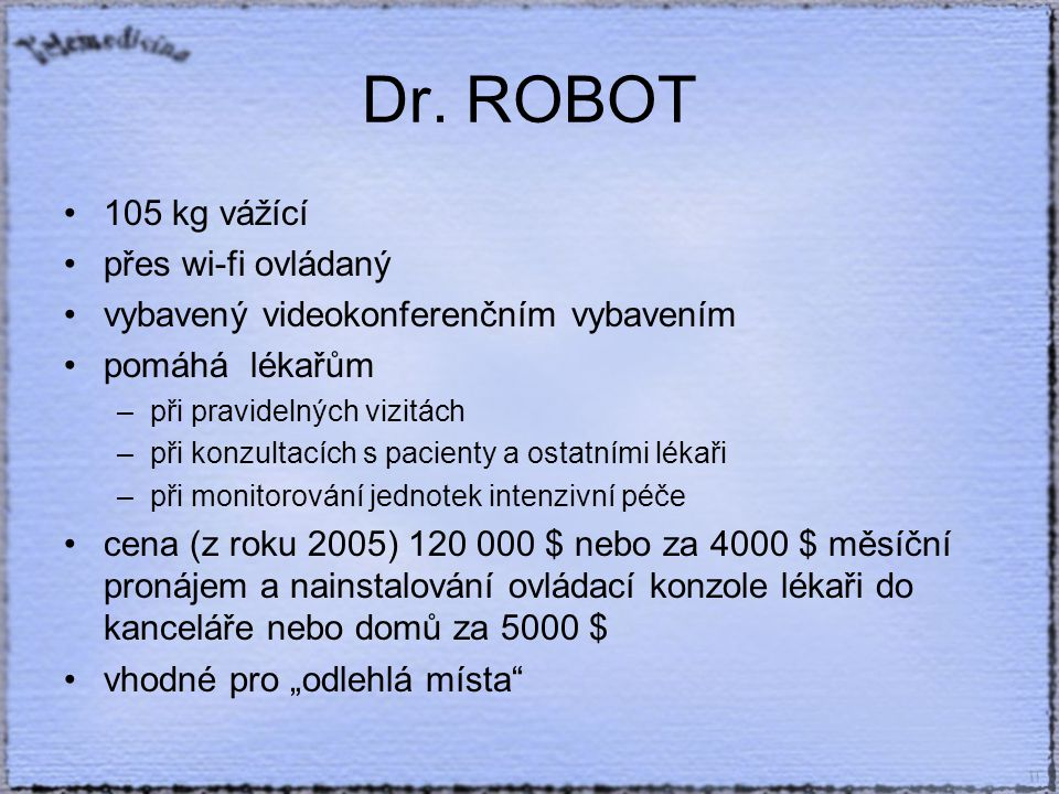 Dr. ROBOT 105 kg vážící přes wi-fi ovládaný vybavený videokonferenčním vybavením pomáhá lékařům –při pravidelných vizitách –při konzultacích s pacient