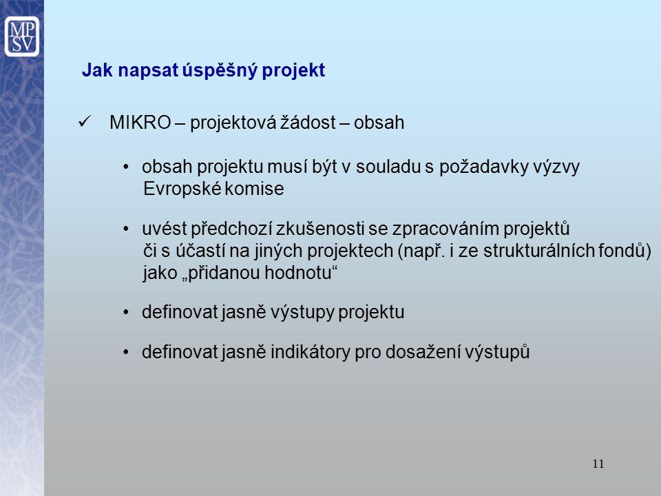 10 Jak napsat úspěšný projekt KONTEXT MAKRO předkladatel nebo partner soulad projektu se strategiemi EU http://ec.europa.eu/eu2020/index_en.htm http://ec.europa.eu/social/home.jsp langId=en soulad s politikami České republiky http://www.mpsv.cz/cs/9 www.vlada.cz