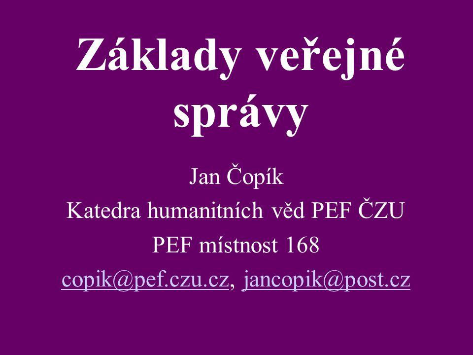 Základy veřejné správy Jan Čopík Katedra humanitních věd PEF ČZU PEF místnost 168 copik@pef.czu.czcopik@pef.czu.cz, jancopik@post.czjancopik@post.cz
