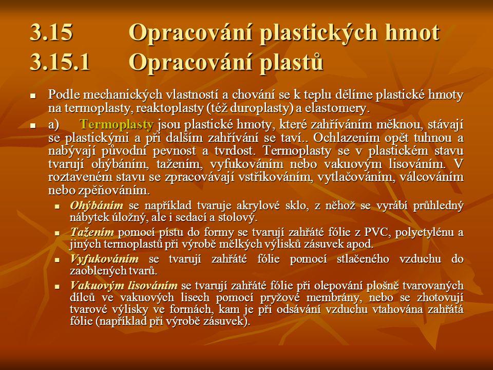 3.15Opracování plastických hmot 3.15.1Opracování plastů Podle mechanických vlastností a chování se k teplu dělíme plastické hmoty na termoplasty, reaktoplasty (též duroplasty) a elastomery.