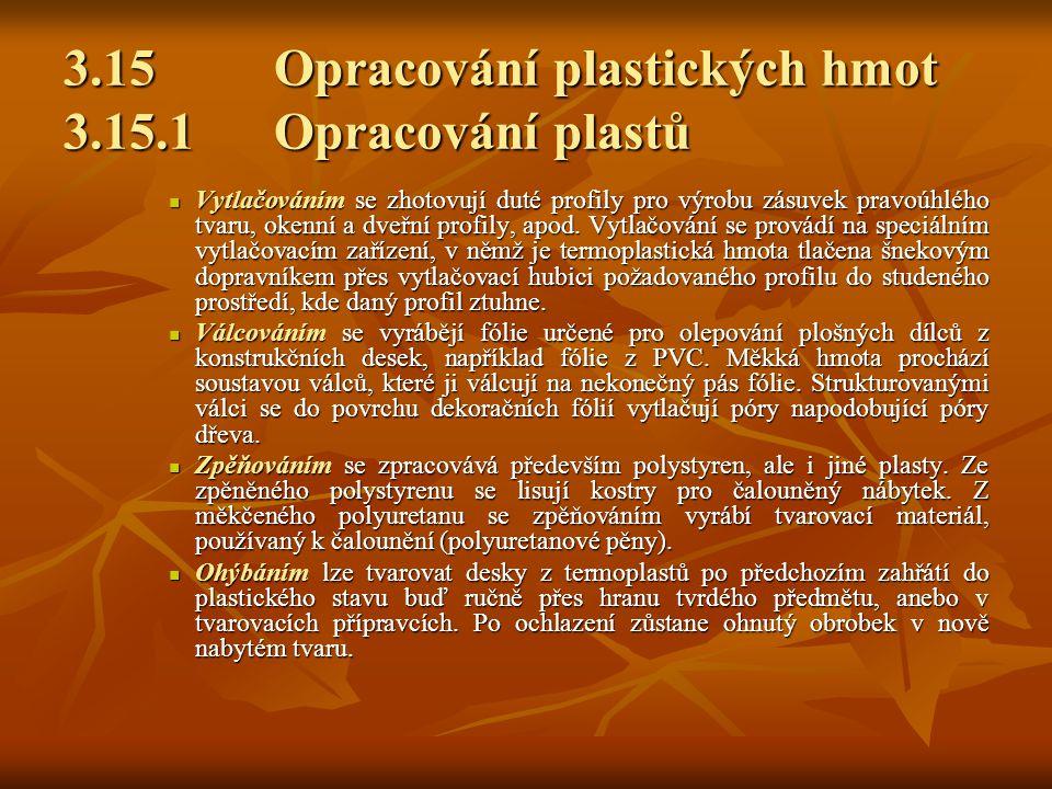 3.15Opracování plastických hmot 3.15.1Opracování plastů Podle mechanických vlastností a chování se k teplu dělíme plastické hmoty na termoplasty, reak