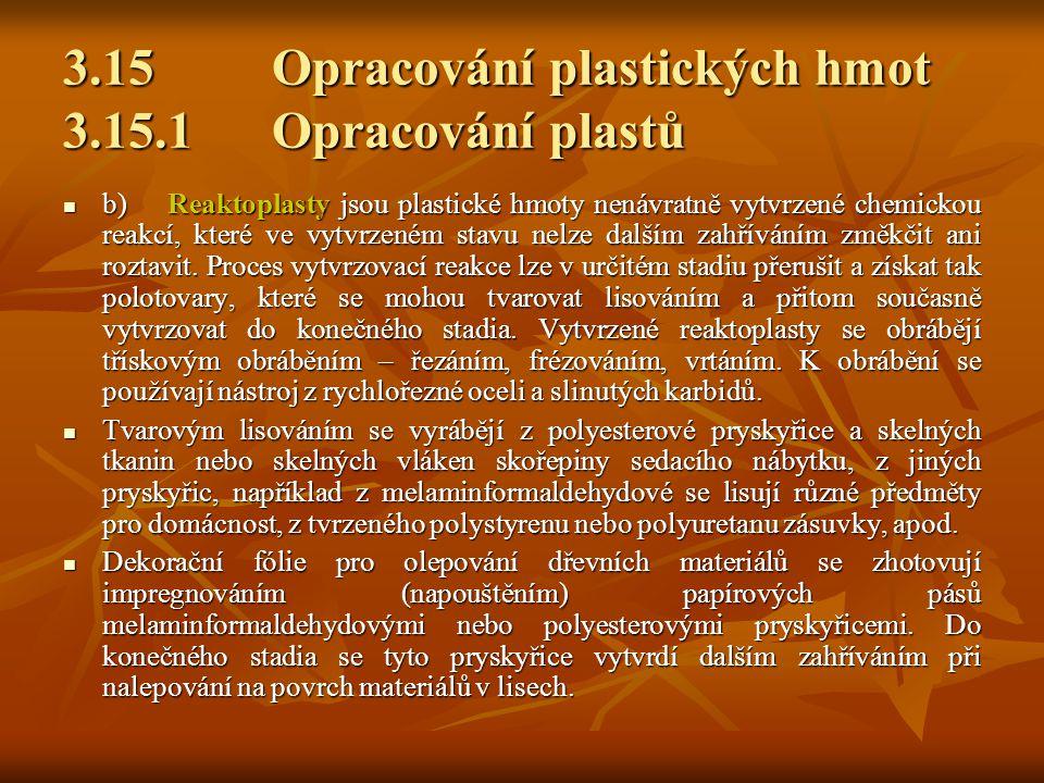3.15Opracování plastických hmot 3.15.1Opracování plastů b)Reaktoplasty jsou plastické hmoty nenávratně vytvrzené chemickou reakcí, které ve vytvrzeném stavu nelze dalším zahříváním změkčit ani roztavit.
