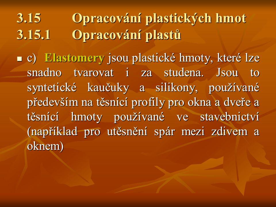 3.15Opracování plastických hmot 3.15.1Opracování plastů b)Reaktoplasty jsou plastické hmoty nenávratně vytvrzené chemickou reakcí, které ve vytvrzeném