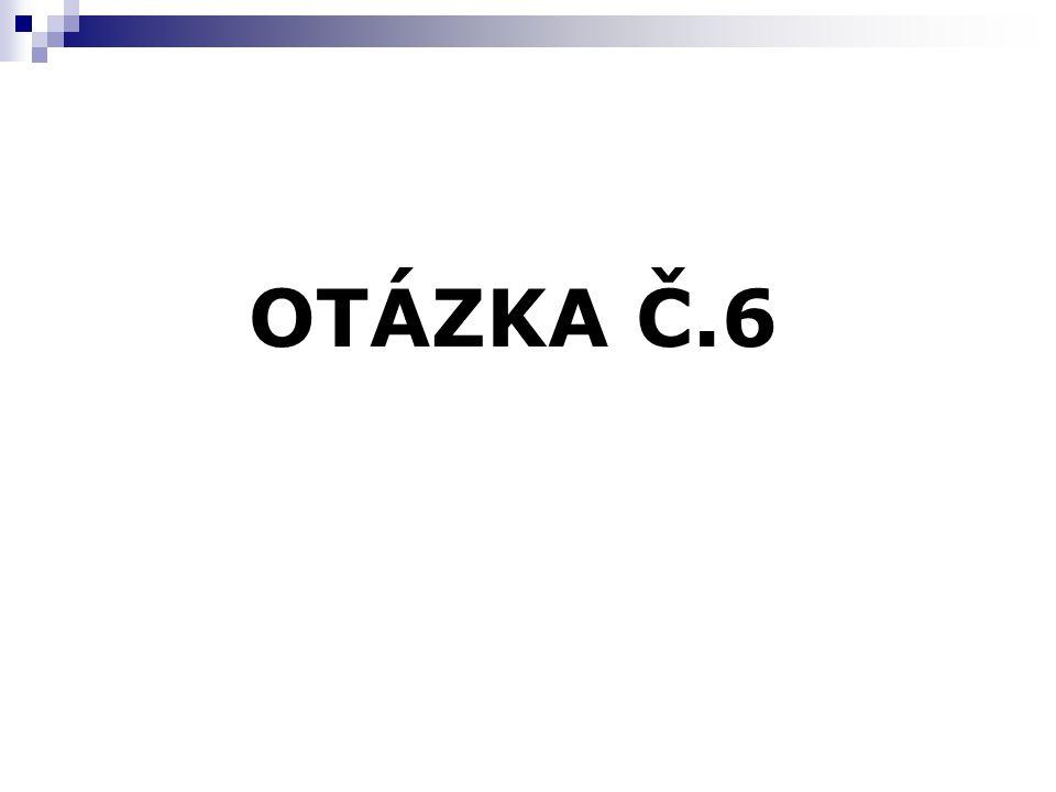 OTÁZKA Č.6