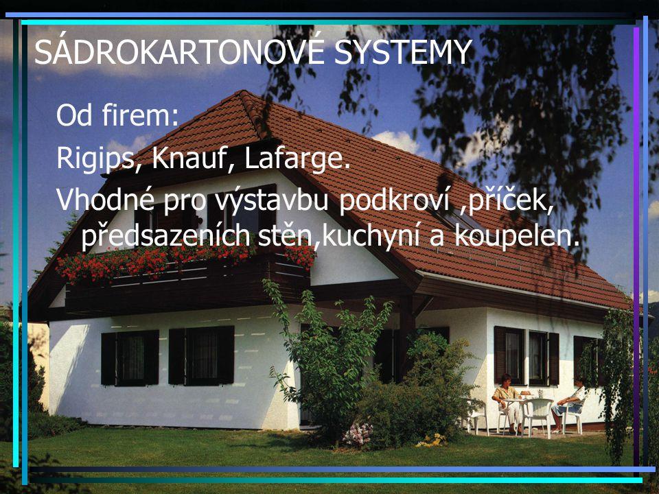 SÁDROKARTONOVÉ SYSTEMY Od firem: Rigips, Knauf, Lafarge. Vhodné pro výstavbu podkroví,příček, předsazeních stěn,kuchyní a koupelen.