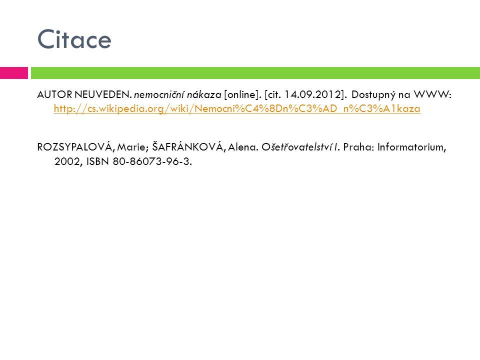 Citace AUTOR NEUVEDEN. nemocniční nákaza [online]. [cit. 14.09.2012]. Dostupný na WWW: http://cs.wikipedia.org/wiki/Nemocni%C4%8Dn%C3%AD_n%C3%A1kaza h
