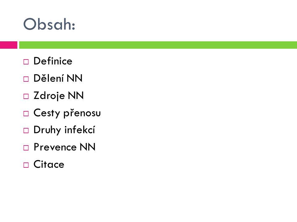 Obsah:  Definice  Dělení NN  Zdroje NN  Cesty přenosu  Druhy infekcí  Prevence NN  Citace