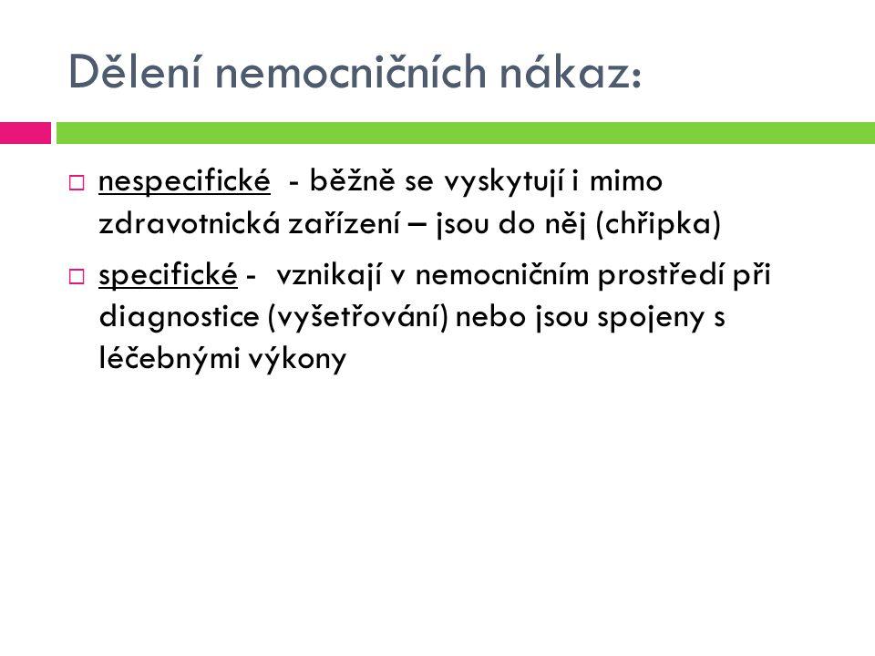 Dělení nemocničních nákaz:  nespecifické - běžně se vyskytují i mimo zdravotnická zařízení – jsou do něj (chřipka)  specifické - vznikají v nemocnič