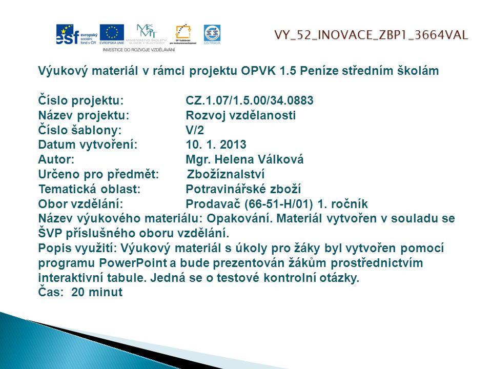 VY_52_INOVACE_ZBP1_3664VAL Výukový materiál v rámci projektu OPVK 1.5 Peníze středním školám Číslo projektu:CZ.1.07/1.5.00/34.0883 Název projektu:Rozvoj vzdělanosti Číslo šablony: V/2 Datum vytvoření:10.