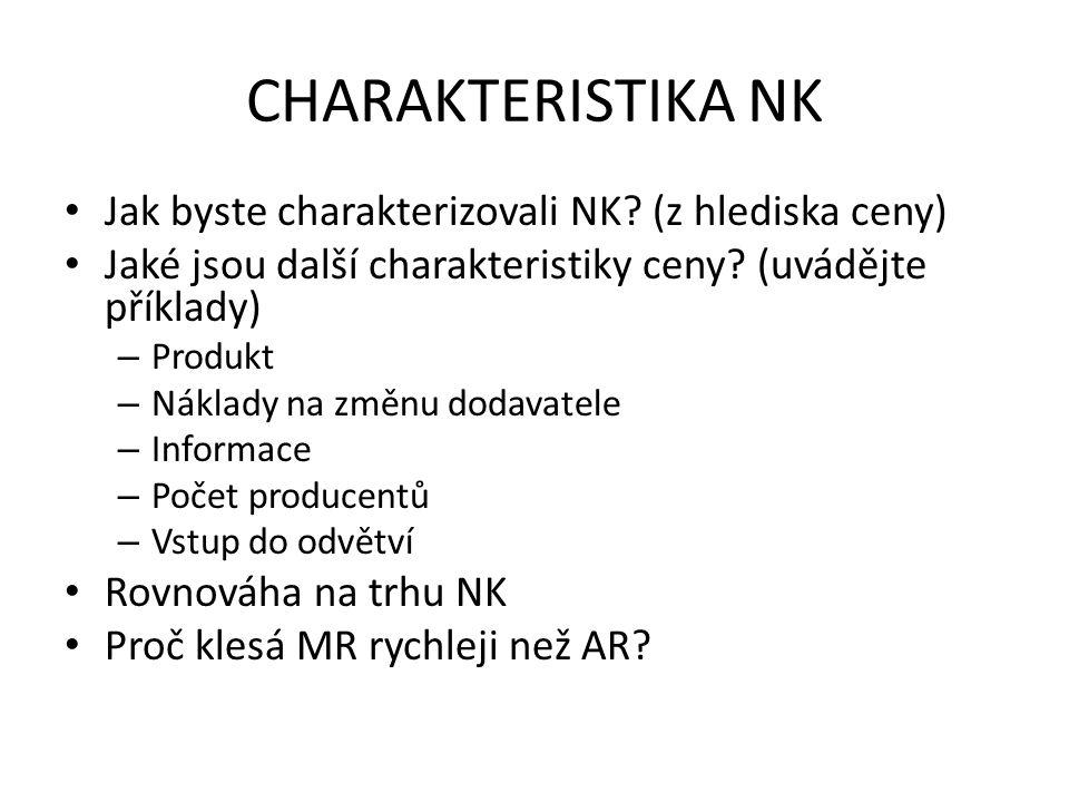 CHARAKTERISTIKA NK Jak byste charakterizovali NK? (z hlediska ceny) Jaké jsou další charakteristiky ceny? (uvádějte příklady) – Produkt – Náklady na z