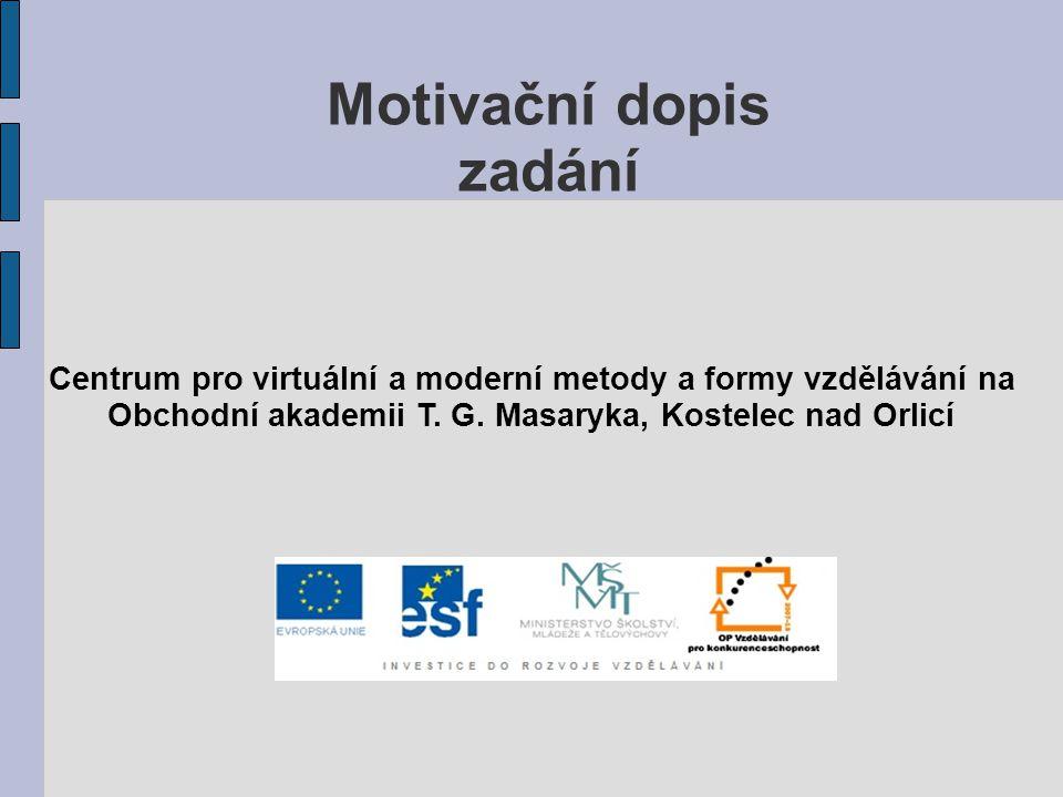 Motivační dopis zadání Centrum pro virtuální a moderní metody a formy vzdělávání na Obchodní akademii T. G. Masaryka, Kostelec nad Orlicí