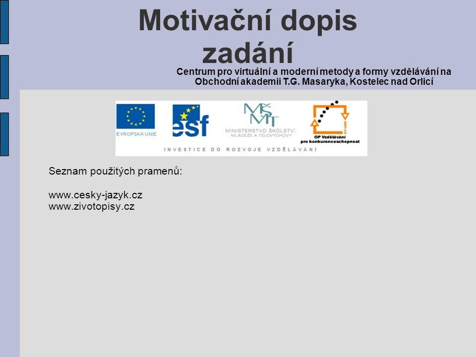 Seznam použitých pramenů: www.cesky-jazyk.cz www.zivotopisy.cz Motivační dopis zadání Centrum pro virtuální a moderní metody a formy vzdělávání na Obc